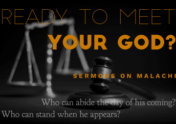 Malachi: Ready to meet your God?